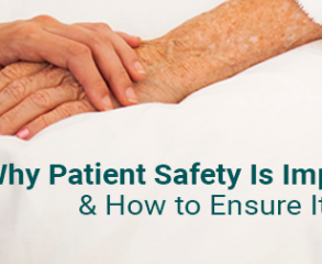 Why Patient Safety Is Important and How to Ensure It