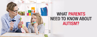 What Parents Need to Know About Autism?